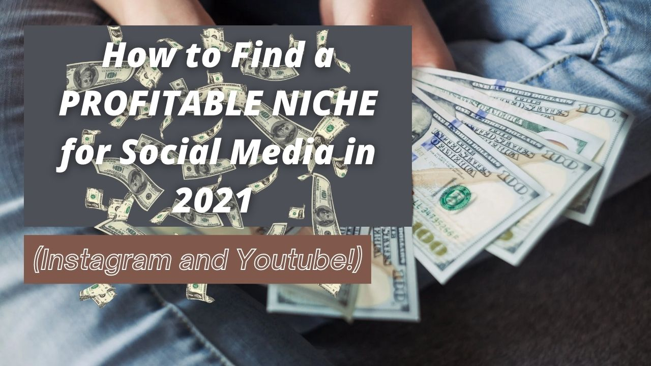 How to Find a PROFITABLE NICHE for Social Media in 2021 (Instagram and Youtube!)