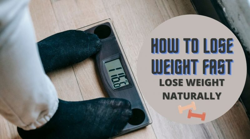 HOW TO LOSE WEIGHT FAST - LOSE WEIGHT NATURALLY